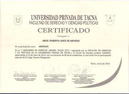 """Com alegria e satisfação recebi, nesta data, meu certificado de participação do """"I SEMINARIO DE DERECHO LABORAL DE TACNA-PERU 2016"""", realizado em 23 de janeiro de 2016, pela FACULTAD DE DERECHO Y CS. POLÍTICAS DE LA UNIVERSIDAD PRIVADA DE TÁCNA-PERÚ. Agradeço aos coordenadores Dra. Elva Inês Acevedo Velasquez, Dr. Juan Alvarez y Dr. Renzo Yufra Peralta, pela oportunidade de participar deste seminário. O CONHECIMENTO e a FÉ são coisas que NINGUÉM pode TIRAR de nós, por mais que queiram.... Roberta Lídice."""