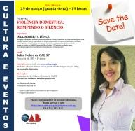 Palestra: VIOLÊNCIA DOMÉSTICA: ROMPENDO O SILÊNCIO - Por Roberta Lídice. Save the date: 29.03.2017 - Salão Nobre da OAB - SP. Inscrições: http://www.oabsp.org.br/