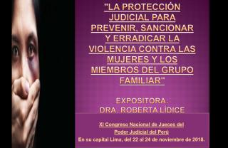 """XI CONGRESO NACIONAL DE JUECES DEL PODER JUDICIAL DEL PERÚ A realizarse en su capital Lima, del 22 al 24 de noviembre de 2018. """"Integridad judicial, garantia nacional"""" Eje central: """"La protección judicial para prevenir, sancionar y erradicar la violencia contra las mujeres y los miembros del grupo familiar"""". Ponencia: """"Violencia Familiar: Rompiendo el Silencio"""" Expositora: Prof. Roberta Lídice. Informes en el siguiente enlace: https://www.pj.gob.pe/wps/wcm/connect/cortesuprema/s_cortes_suprema_home/as_inicio/as_enlaces_destacados/as_imagen_prensa/as_notas_noticias/2018/cs_n-congreso-de-jueces-14112018 Nota de Agradecimiento: Sumamente agradecida al Poder Judicial y la Corte Suprema de Justicia de la República del Perú, en razón de la honrosa invitación a formar parte del XI Congreso Nacional de Jueces del Poder Judicial, en calidad de Expositora Internacional, y por brindarme la oportunidad de compartir conocimientos y experiencias con grandes juristas peruanos y españoles. ROBERTA LÍDICE. EXPOSITORA INTERNACIONAL EN EL """"XI CONGRESO NACIONAL DE JUECES DEL PODER JUDICIAL DEL PERÚ""""."""
