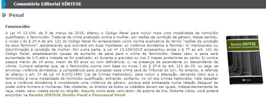 """Comentário Editorial SÍNTESE Penal - Feminicídio - Roberta Lídice. Disponível em: http://www.iob.com.br/newsletters/conteudo.asp?produto=NEWSSINTESE&id_edicao=4709 *ISSN 2179-1627. LÍDICE, Roberta. """"Feminicídio e Perícia Criminal: a Produção da Prova Incontestável de Materialidade e Autoria do Crime"""". Revista Síntese: Direito Penal e Processual Penal. Porto Alegre, v.19. n. 117, p. 90-93, ago/set. 2019."""