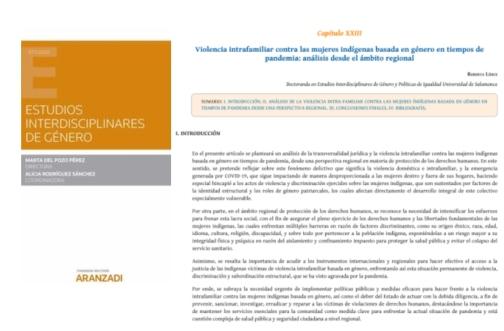 *Obra colectiva: Estudios Interdisciplinares de Género (2021). Centro de Estudios de la Mujer (CEMUSA), de la Universidad de Salamanca (USAL). *Capítulo XXIII: Violencia intrafamiliar contra las mujeres indígenas basada en género en tiempos de pandemia: análisis desde el ámbito regional GENDER-BASED DOMESTIC VIOLENCE AGAINST INDIGENOUS WOMEN IN TIMES OF PANDEMIC: ANALYSIS FROM THE REGIONAL LEVEL LÍDICE, Roberta. «Violencia intrafamiliar contra las mujeres indígenas basada en género en tiempos de pandemia: análisis desde el ámbito regional». En: DEL POZO PÉREZ, Marta (Dir.), RODRÍGUEZ SÁNCHEZ, Alicia (Coord.) Estudios interdisciplinares de género, 1ª ed. Navarra, España: Editorial Aranzadi - Thomson Reuters, jun.-2021. 880p. ISBN 9788413459837. Info: *Thomson Reuters - Editorial Aranzadi: https://www.thomsonreuters.es/es/tienda/duo-papel-ebook/estudios-interdisciplinares-de-generoduo/p/10017426 *Google Books: https://books.google.com.br/books?id=U2g0EAAAQBAJ&pg=PT9&lpg=PT9&dq=Roberta+L%C3%ADdice&source=bl&ots=8NmfMjEcmQ&sig=ACfU3U0ZH4654t4lXyJt6YmhZEFpOuFVHQ&hl=pt-BR&sa=X&ved=2ahUKEwja1s7RicLxAhXWCrkGHUVtDrI4UBDoATADegQICBAD#v=onepage&q=Roberta%20L%C3%ADdice&f=false ¡Buena Lectura!/ Have a Good Reading!