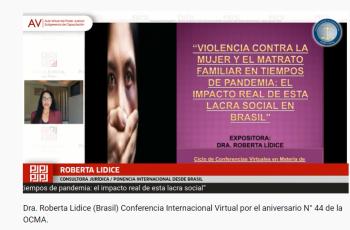"""La Doctora Roberta Lídice, consultora jurídica de Brasil brindó su disertación sobre """"Violencia contra la mujer y el maltrato familiar en tiempos de pandemia: el impacto real de esta lacra social"""", ante un auditorio virtual integrado por jueces y juezas, funcionarios (as) y servidores (as) del Poder Judicial, OCMA y Odecma. """"Ciclo de Conferencias Virtuales en materia de Violencia Hacia la Mujer"""" Oficina de Control de la Magistratura Del Poder Judicial del Perú. Lima, del 12 al 15 de octubre de 2021. Evento académico organizado por la Oficina de Control de la Magistratura del Poder Judicial y dirigido por la Dra. Mariem De La Rosa Bedriñana, Jefa de la OCMA. *Dra. Roberta Lídice (Brasil) https://meet.google.com/ovg-bisq-mnz *Canal YouTube - Poder Judicial del Perú: https://youtu.be/eTlTYXX14LY *Canal YouTube - Oficina de Control de la Magistratura (OCMA): https://youtu.be/J-xduAxfvY4 *Comisión de Integridad Judicial – Nota de Prensa (07.10.2021). Disponible en: https://comisiondeintegridadjudicial.pj.gob.pe/Prensa/DetalleNoticia/15"""